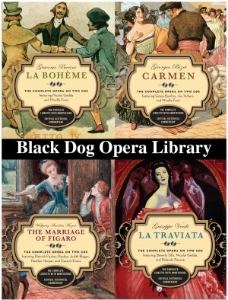 Black Dog Opera Library Each book includes the complete opera on two CDs! The Black Dog Opera Library is the most popular, informative, and budget-friendly way to enjoy all the great operas. Each book contains a history of the opera, a synopsis of the story, a complete libretto in its original language as well as in English, dozens of photos, and a world-class Angel/EMI recording of the entire opera on two CDs. All of this for under $20!