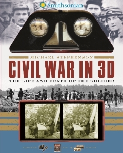 Smithsonian Civil War in 3D The Life and Death of the Soldier Michael Stephenson The everyday experiences of Union and Confederate soldiers are vividly captured in historic 3D images, seen through an accompanying stereoscopic viewer, in this unique book-and-box format.