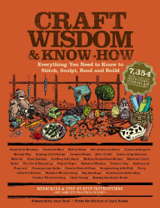 Craft Wisdom & Know-How Everything You Need to Stitch, Sculpt, Bead, and Build Compiled by Amy Rost From the Editors of Lark Books An all-in-one guide to mastering a variety of popular crafts, from knitting and quilting to ceramics and jewelry making.