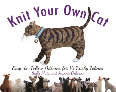 Knit Your Own Cat Easy-to-Follow Patterns for 16 Frisky Felines Sally Muir and Joanna Osborne Cat lovers, rejoice! It's the highly-anticipated follow-up book to Knit Your Own Dog. With easy-to-follow instructions for 16 distinct felines, Knit Your Own Cat is the perfect guide to knitting you own feline friend.