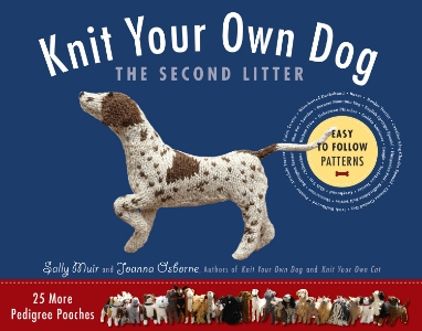 Knit Your Own Dog: The Second Litter 25 More Pedigree Pooches Sally Muir and Joanna Osborne From the authors of the beloved and best-selling Knit Your Own series comes 25 more easy-to-follow, step-by-step instructions for dogs of distinction. It's an irresistible guide to knitting the dog you've always wanted.