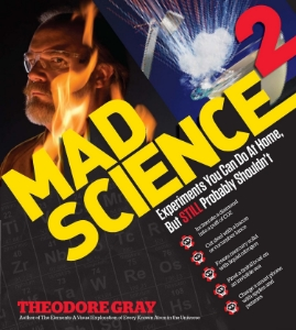 Mad Science 2 Experiments You Can Do At Home, But Still Probably Shouldn't Theodore Gray Best-selling author Theodore Gray is back with all-new, spectacular experiments that demonstrate basic principles of chemistry and physics in thrilling, and memorable ways.