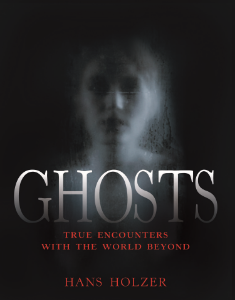 Ghosts True Encounters with the World Beyond Hans Holzer Black Dog's best selling compilation of haunted places, haunted houses, and haunted people.