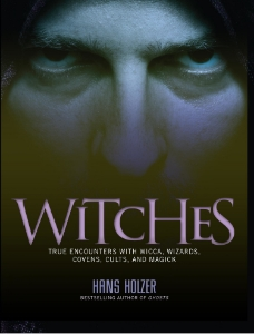 Witches True Encounters with Wicca, Wizards, Covens, Cults, and Magick Hans Holzer The author of Ghosts offers a wide-ranging exploration of witchcraft, featuring documents, photographs, spells, and eyewitness accounts from his vast collection.