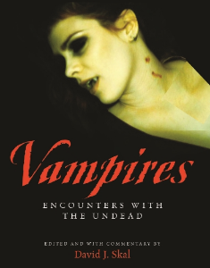 Vampires Encounters with the Undead Edited and with Commentary by David J. Skal A spellbinding compilation of vampire tales featuring two centuries of spine-tingling writing.