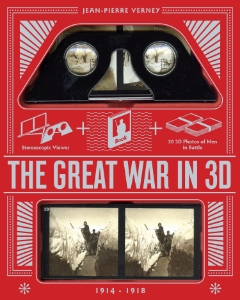 The Great War in 3D 3D Photos of Men in Battle, 1914–1918 Jean-Pierre Verney Michael Stephenson, consulting editor See The Great War in 3D and experience firsthand stories as told from the soldiers' perspectives.