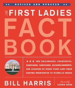 The First Ladies Fact Book The Childhoods, Courtships, Marriages, Campaigns, Accomplishments, and Legacies of Every First Lady from Martha Washington to Michelle Obama Bill Harris Additional text by Laura Ross The revised and updated edition, including all-new information on Michelle Obama, Hillary Clinton, Laura Bush, and Betty Ford.
