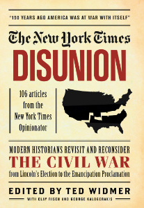 The New York Times: Disunion Modern Historians Revisit and Reconsider The Civil War from Lincoln's Election to the Emancipation Proclamation Edited by Ted Widmer A major new collection of modern commentary, from scholars, historians, and Civil War buffs, on the significant events of the Civil War, culled from The New York Times' popular Disunion on-line journal.