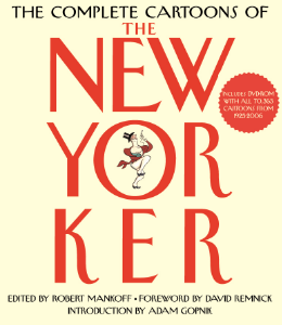 The Complete Cartoons of The New Yorker Edited by Robert Mankoff Foreword by David Remnick Introduction by Adam Gopnik The beloved New York Times best seller available again in hardcover. The Complete Cartoons of The New Yorker is still the only collection to feature every cartoon from every issue of The New Yorker for eight decades.