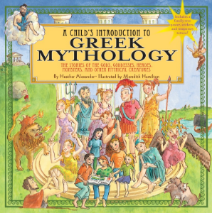 A Child's Introduction to Greek Mythology The Stories of the Gods, Goddesses, Heroes, Monsters, and Other Mythical Creatures Heather Alexander Illustrated by Meredith Hamilton This book explores the fascinating world of Greek mythology, including all the classic tales, from the myth of Narcissus to Odysseus versus the Cyclopes.