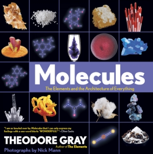 Molecules The Elements and the Architecture of Everything Theodore Gray Photographs by Nick Mann In his highly anticipated sequel to The Elements, Theodore Gray demonstrates how the elements of the periodic table combine to form the molecules that make up our world.