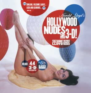 Harold Lloyd's Hollywood Nudes in 3-D! Suzanne Lloyd Foreward by Robert Wagner Hollywood starlets come to life in hundreds of eye-popping, 3-D photographs taken by legendary film star Harold Lloyd.