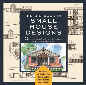 The Big Book of Small House Designs 75 Award-Winning Plans for Your Dream Home, All 1,250 Square Feet or Less From the Editors of Black Dog & Leventhal 75 unique designs for attractive, efficient, environmentally friendly homes.