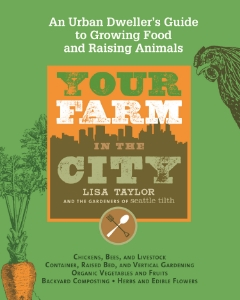 Your Farm in the City An Urban Dweller's Guide to Growing Food and Raising Animals Lisa Taylor and the Gardeners of Seattle Tilth The most complete book on urban farming, covering everything from growing organic produce and raising chickens, to running a small farm on a city lot or in a suburban backyard.