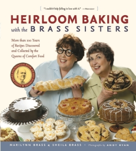 Heirloom Baking with the Brass Sisters More than 100 Years of Recipes Discovered and Collected by the Queens of Comfort Food Marilynn Brass and Sheila Brass Photographs by Andy Ryan Now in paperback comes the baking book that introduced the Brass Sisters into the hearts and cookie jars of home bakers and TV audiences everywhere.