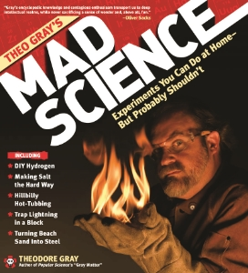 Theo Gray's Mad Science Experiments You Can Do at Home—But Probably Shouldn't Theodore Gray Author of the best-selling book The Elements, Theodore Gray demonstrates essential scientific principles through thrilling daredevil experiments.