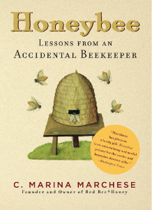 Honeybee Lessons from an Accidental Beekeeper C. Marina Marchese Marina Marchese's inspirational and practical story of learning to raise honeybees and creating a life she loves, now available in paperback!