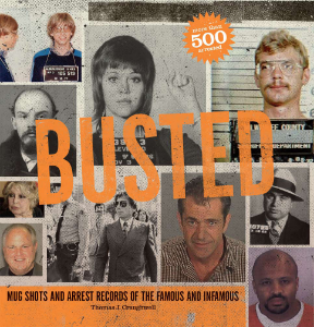 Busted Mugshots and Arrest Records of the Famous and Infamous Thomas J. Craughwell A riveting lineup of the world's most famous and infamous arrests, from Lizzie Borden (double murder) to Lindsay Lohan (DUI) to Roman Polanski (unlawful sexual intercourse).