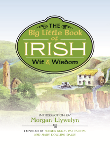 The Big Little Book of Irish Wit & Wisdom Introduction by Morgan Llywelyn A delightful treasury of Irish culture, including toasts, quips, and history.