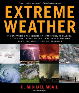 Extreme Weather Understanding the Science of Hurricanes, Tornadoes, Floods, Heat Waves, Snow Storms, Global Warming and Other Atmospheric Disturbances H. Michael Mogil The ultimate guide to the planet-altering effects of extreme weather, featuring full-color photos and fascinating explanations of how weather systems work—now in paperback.