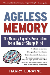 Ageless Memory The Memory Expert's Prescription for a Razor-Sharp Mind Harry Lorayne The world's foremost memory expert—and mega-bestselling author—proves that memory CAN get better with age!