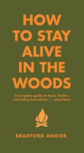 How to Stay Alive in the Woods A Complete Guide to Food, Shelter, and Self-Preservation...Anywhere Bradford Angier How to Stay Alive in the Woods is a practical, readable-and potentially indispensable-manual for anyone venturing into the great outdoors.