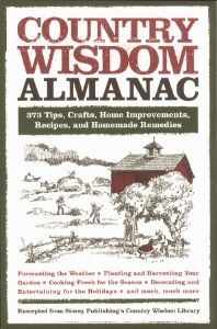 Country Wisdom Almanac 373 Tips, Crafts, Home Improvements, Recipes, and Homemade Remedies Editors of Storey Publishing's Country Wisdom Bulletins A follow-up to Black Dog's bestselling Country Wisdom and Know-How, the Country Wisdom Almanac provides hundreds of ideas and methods for living the good and simple life, plus information on weather, gardening, buying produce and cooking by season, holidays, frost dates, moon phases, and more.
