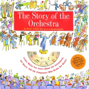 Story of the Orchestra Listen While You Learn About the Instruments, the Music and the Composers Who Wrote the Music! Robert Levine Illustrated by Meredith Hamilton Eye-catching illustrations, engaging text and delightful musical selections on the accompanying 70-minute CD lead children ages 8 to 12 (and parents, too!) on an exciting and educational tour through the instruments and music of the orchestra.