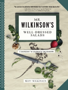 Mr. Wilkinson's Well-Dressed Salad A Cookbook to Celebrate the Seasons Matt Wilkinson Following the success of the IACP-winning Mr. Wilkinson's Vegetables, chef Matt Wilkinson returns with more than 56 seasonal, easy-to-make, delicious recipes for salads and dressings.