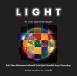 Light The Visible Spectrum and Beyond Kimberly Arcand and Megan Watzke A visual exploration of the power and behavior of light, across the electromagnetic spectrum, and how it affects life on earth and everything in the Universe.
