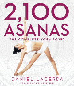 2100 ASANAS The Complete Yoga Poses Daniel Lacerda The most complete collection of yoga asanas ever photographed, and the first-ever to categorize an astonishing 2,100 yoga poses. This beautifully designed book is a must-have for yogis of all levels and every practice.