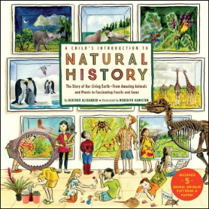 A Child's Introduction to Natural History The Story of Our Living Earth-From Amazing Animals and Plants to Fascinating Fossils and Gems Heather Alexander Illustrated by Meredith Hamilton The newest volume in Black Dog's bestselling, award-winning Child's Introduction series is a fun, information-packed journey through our natural world, from fossils and prehistoric animals to butterflies and bears, all brought to life by full-color photographs and charming illustrations.