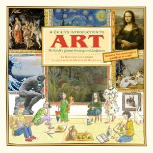 A Child's Introduction to Art The World's Greatest Paintings and Sculptures Heather Alexander Illustrated by Meredith Hamilton The newest volume in Black Dog's best-selling, award-winning Child's Introduction series explores the fascinating world of art and artists and includes do-it-yourself art projects throughout.