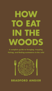 How to Eat in the Woods A Complete Guide to Foraging, Trapping, Fishing, and Finding Sustenance in the Wild Bradford Angier A comprehensive, practical, and reliable guide to staying alive in the woods and living off the land, by one of the most respected wilderness survivalists.