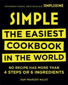 Simple The Easiest Cookbook in the World Jean-Francois Mallet This is really the EASIEST COOKBOOK IN THE WORLD. Every recipe has less than four steps and fewer than six ingredients, illustrated with more than 1,000 user-friendly photographs. No wonder it is an overnight international bestseller!