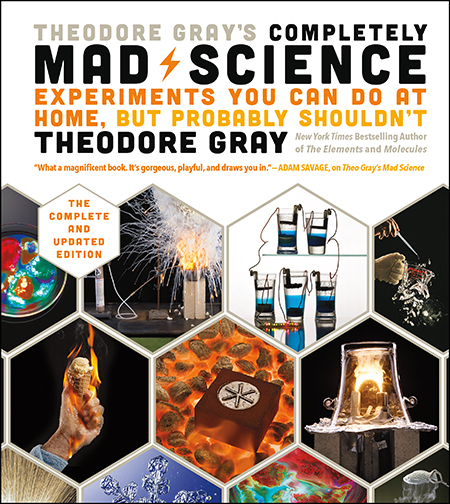 Theodore Gray's Completely Mad Science Experiments You Can Do at Home but Probably Shouldn't: The Complete and Updated Edition Theodore Gray Completely Mad Science collects every one of Gray's visually spectacular, and enlightening scientific experiments into one complete volume.