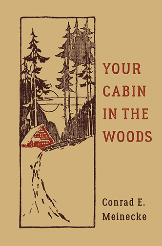 Your Cabin in the Woods Conrad E. Meinecke, Victor Aures Ever dream of escaping to a cozy cabin in the great outdoors? This unique bind-up of Conrad Meinecke's classic works helps make that a reality, while imparting a deeper appreciation of nature and of building something with your own two hands.