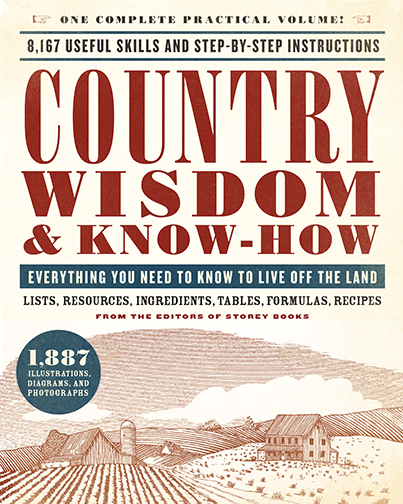 Country Wisdom & Know-How Everything You Need to Know to Live Off the Land From the Editors of Storey Books The most complete volume on every aspect of country living—one Black Dog's best-selling titles—is now available in a convenient, compact size.