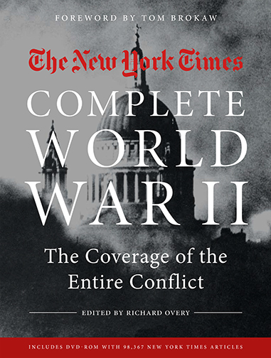 The New York Times: The Complete World War II The Coverage of the Entire Conflict The New York Times, Tom Brokaw, Richard Overy Experience the history, politics, and tragedy of World War II through the original, often firsthand daily reportage of The New York Times, our country's newspaper of record.