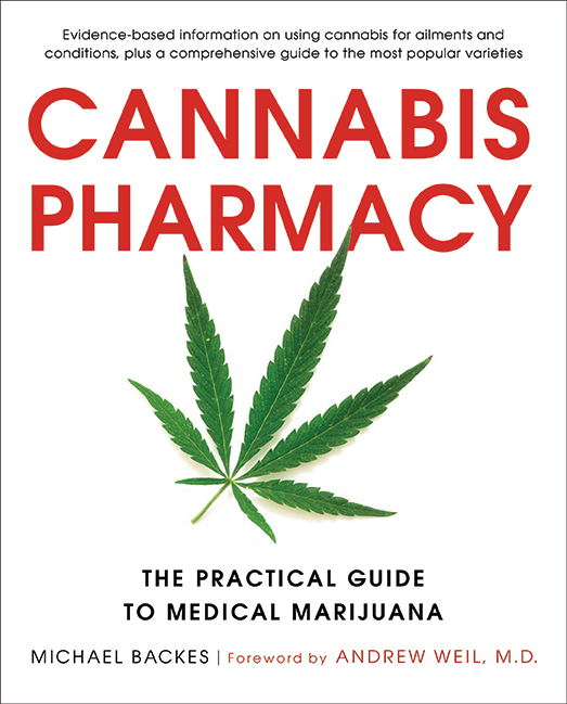 Cannabis Pharmacy The Practical Guide to Medical Marijuana—Revised and Updated Michael Backes, Foreword by Andrew Weil The most comprehensive, easy-to-use book available on understanding and using medical marijuana. Revised and updated with approximately 15% all-new material, including the latest information on varietals, delivery and dosing, and treatable conditions.