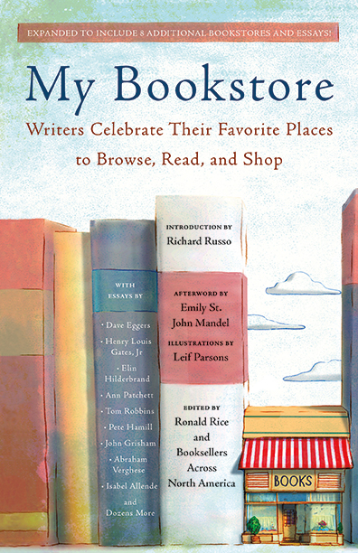 My Bookstore Writers Celebrate Their Favorite Places to Browse, Read, and Shop Edited by Ronald Rice Introduction by Richard Russo Afterword by Emily St. John Mandel This updated edition, published for the first time in trade paperback, includes all-new essays to celebrate eight additional stores. My Bookstore is the enthusiastic, heartfelt, sometimes humorous tribute by 92 known authors to their favorite independent bookstores.