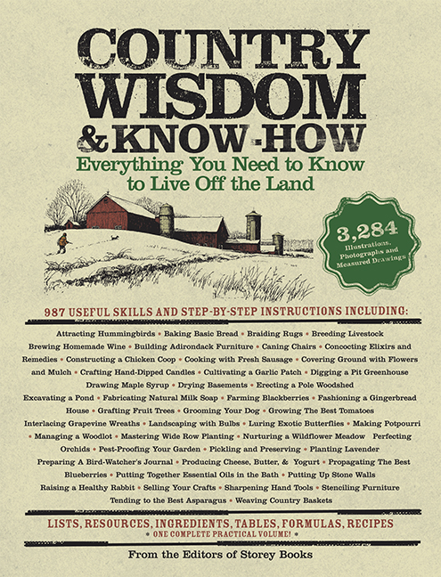 Country Wisdom & Know-How Everything You Need to Know to Live Off the Land From the Editors of Storey Publishing's Country Wisdom Bulletins The most complete volume on every aspect of country living - from home and garden to barn and beyond.