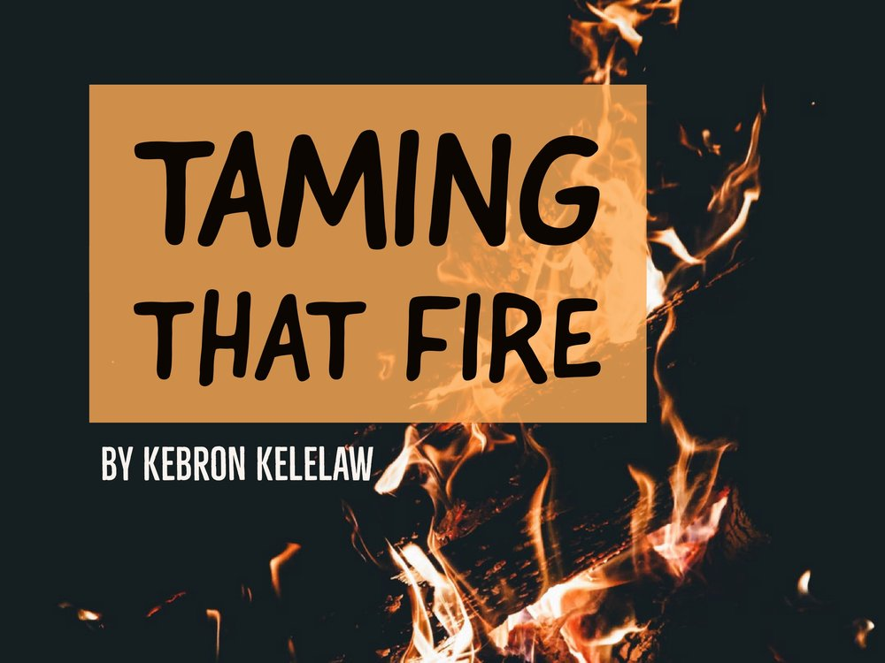 Taming that Fire