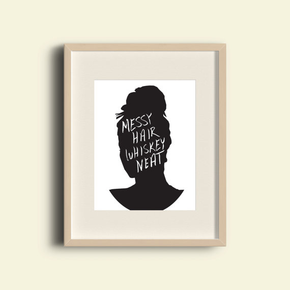 """Messy Hair, Whiskey Neat"" Print Download // Etsy"