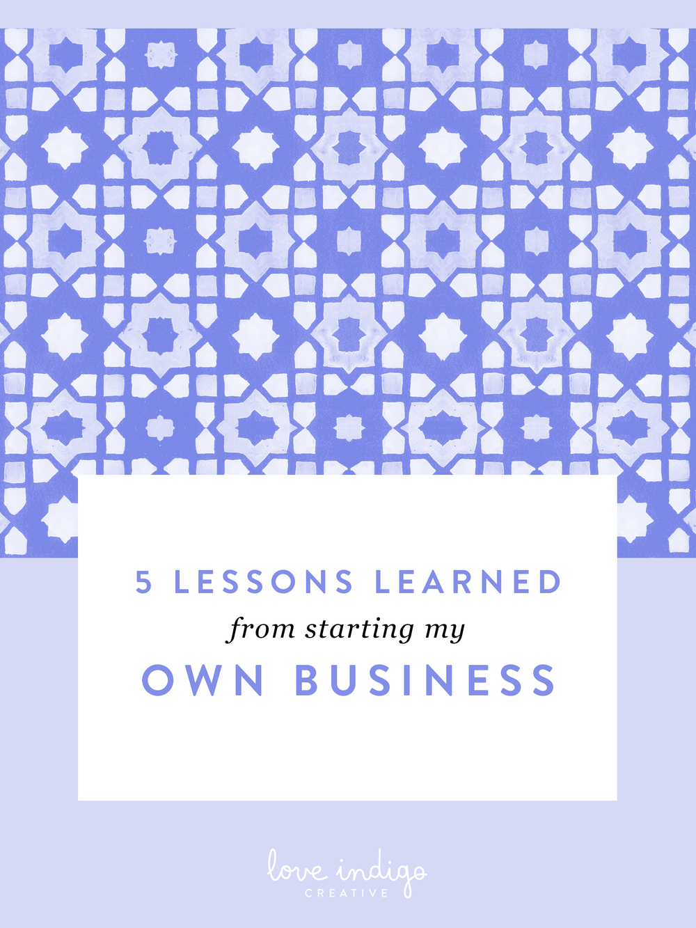 5 Lessons Learned from Starting My Own Business | Love Indigo Creative
