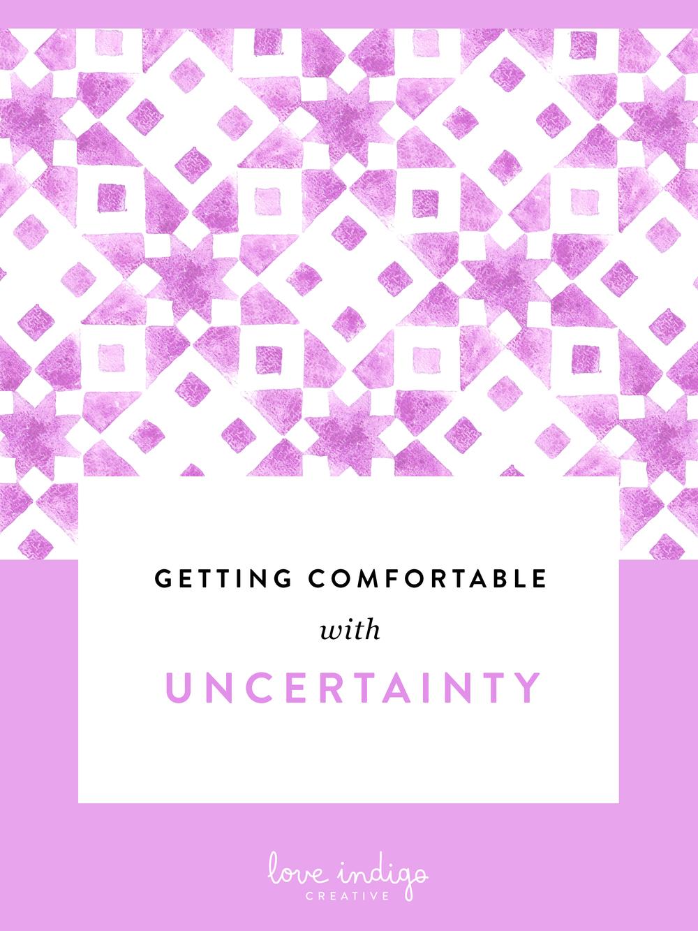 Getting Comfortable with Uncertainty | Love Indigo Creative