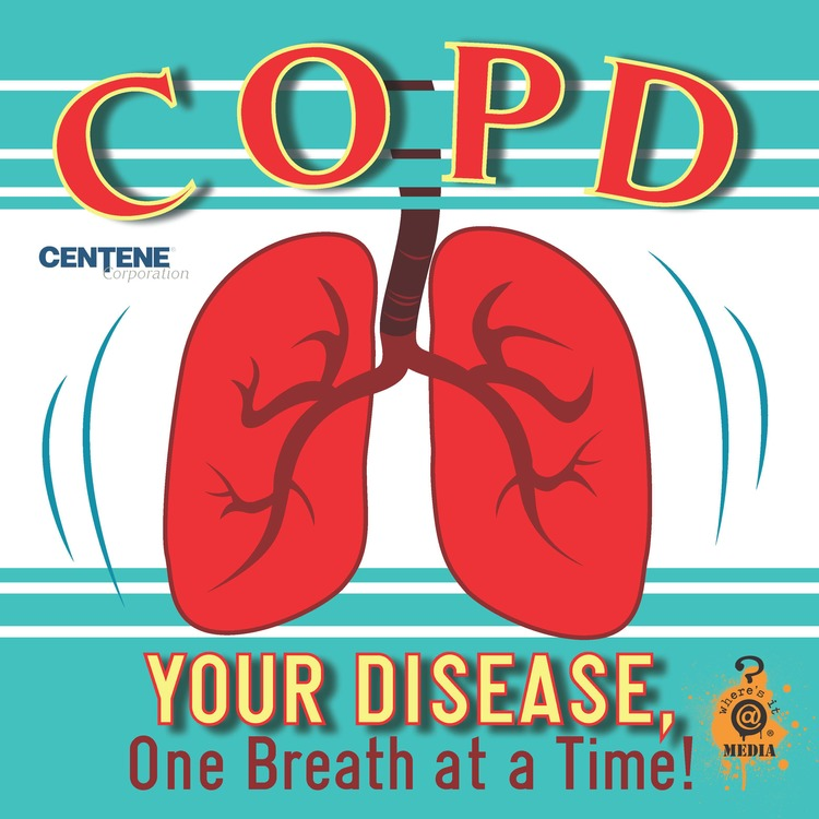 COPD: YOUR DISEASE, One Breath at a Time!
