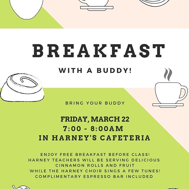 Set your alarms!  Breakfast With a Buddy is Friday, March 22 from 7am-8am in the Harney cafeteria. Enjoy a free meal with your buddy while listening to the sweet serenades of our Harney Choir. Harney auction tickets will also be on sale!