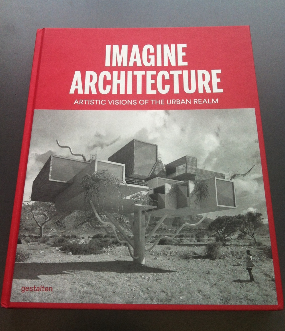 Imagine Architecture: Artistic Visions of the Urban Realm by Lukas Feireiss and Robert Klanten