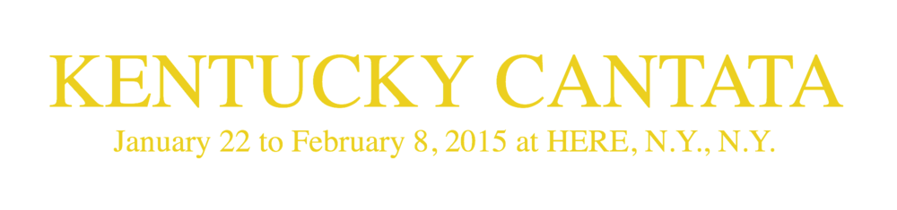 Kentucky Cantata Jan. 19 to Feb. 8, 2015 at HERE, N.Y.C.